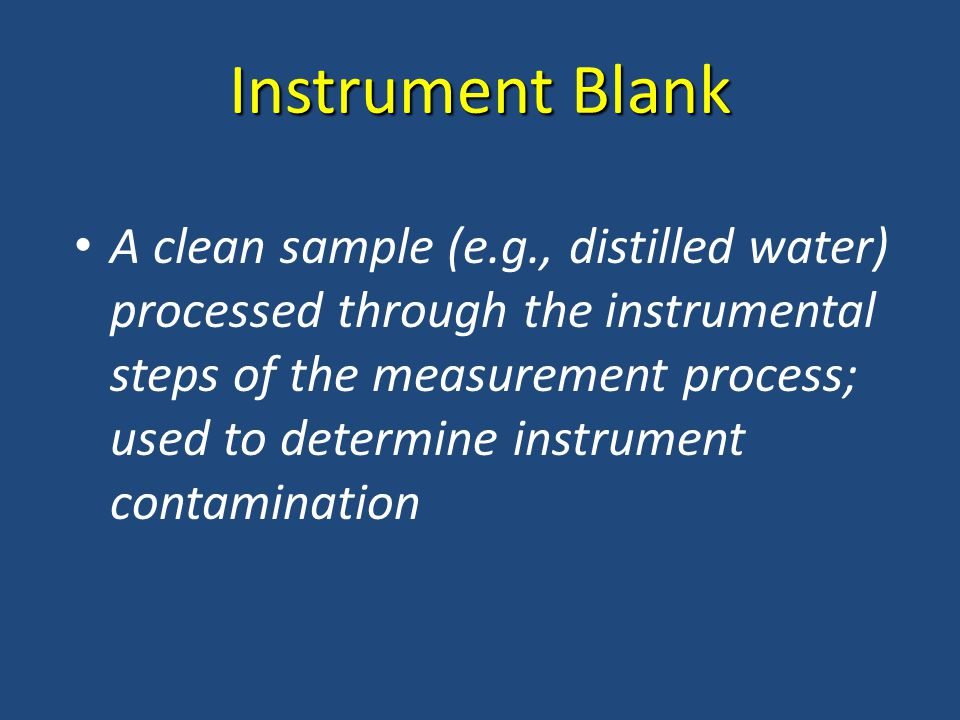 Instrument Blank A clean sample (e.g., distilled water) processed through the instrumental steps of the measurement process; used to determine instrument contamination