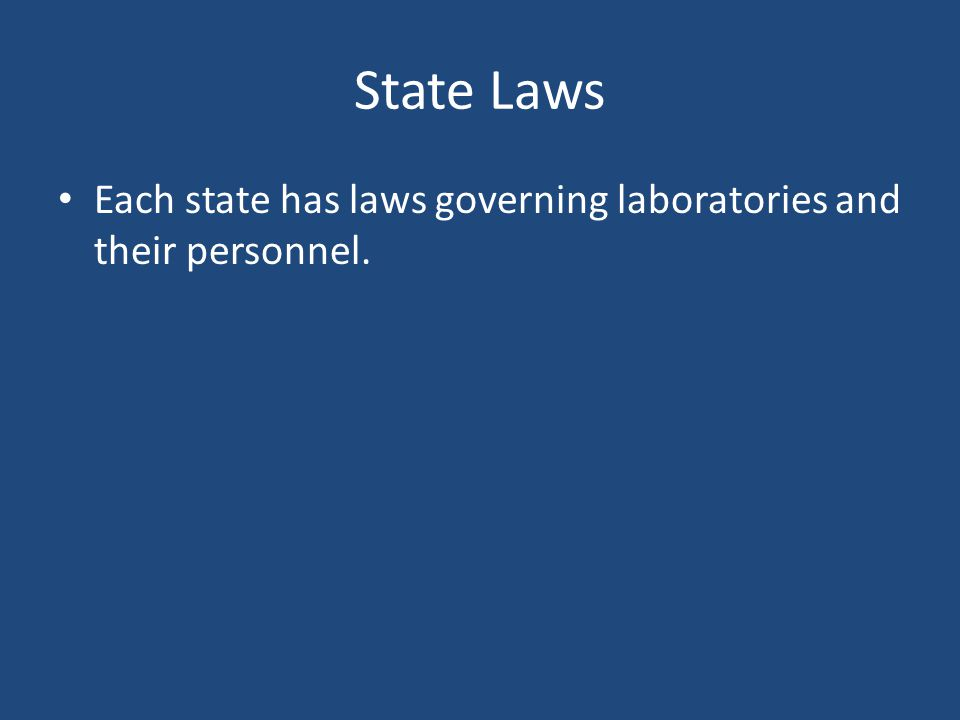 State Laws Each state has laws governing laboratories and their personnel.