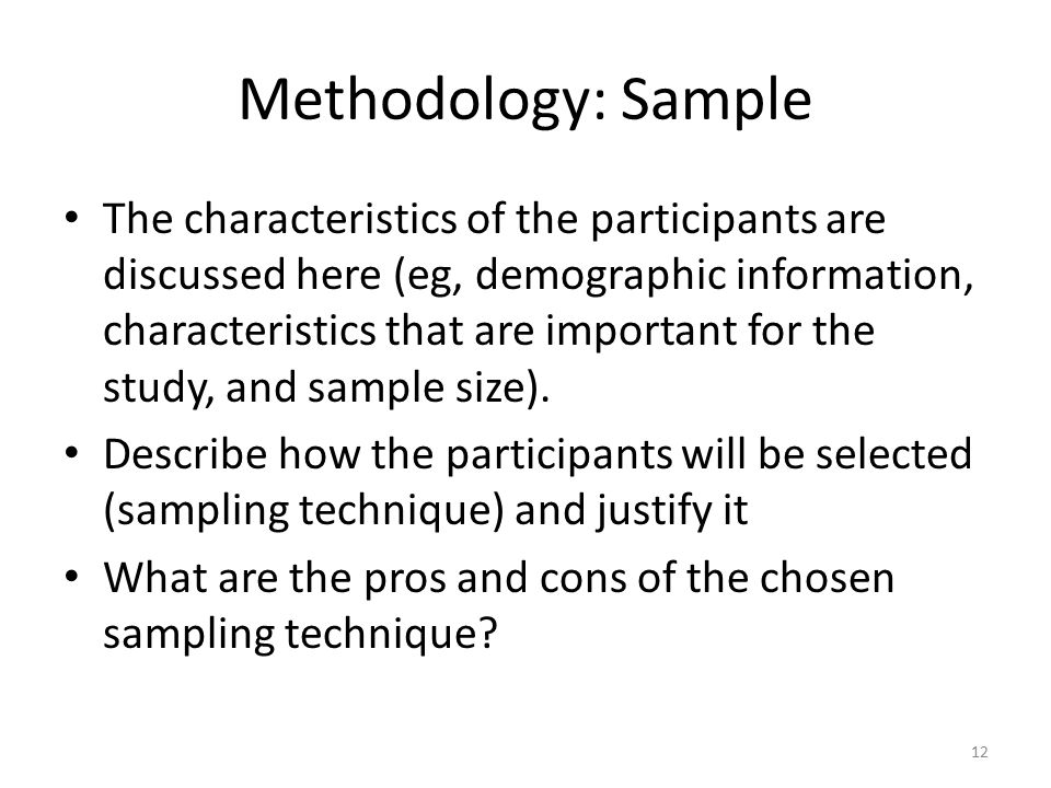 Methodology: Sample The characteristics of the participants are discussed here (eg, demographic information, characteristics that are important for the study, and sample size).