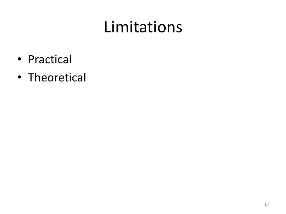 Limitations Practical Theoretical 17