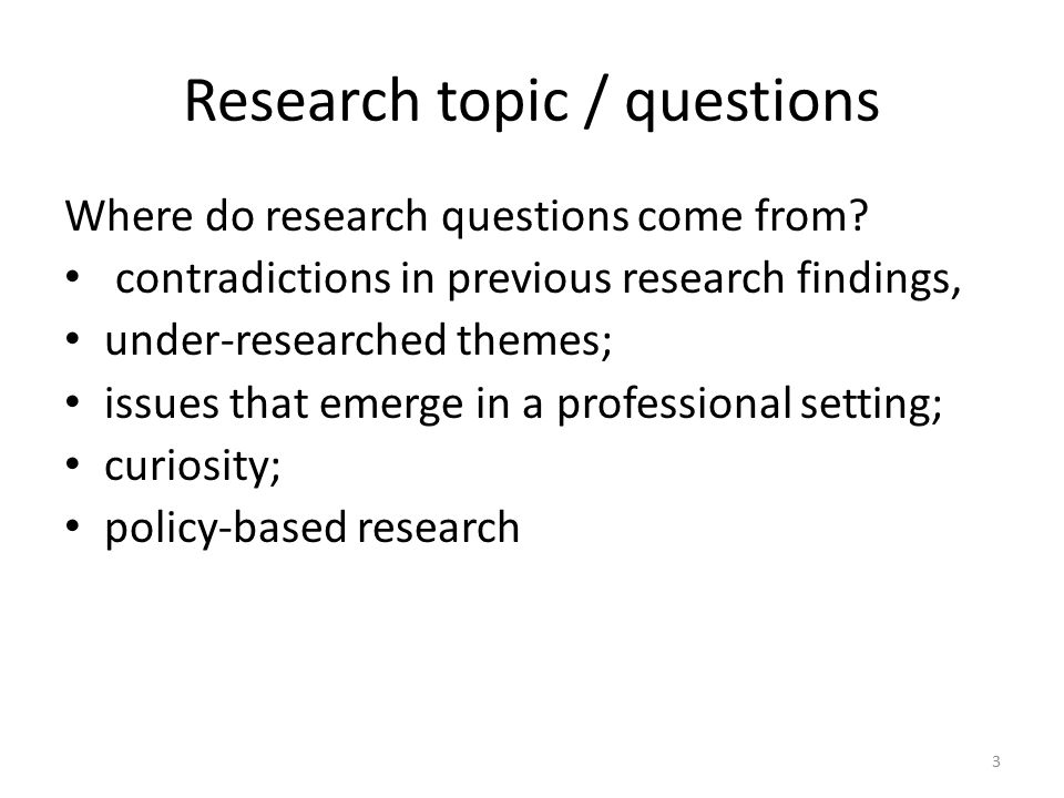 Research topic / questions Where do research questions come from.