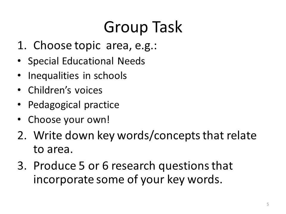 Group Task 1.Choose topic area, e.g.: Special Educational Needs Inequalities in schools Children's voices Pedagogical practice Choose your own.