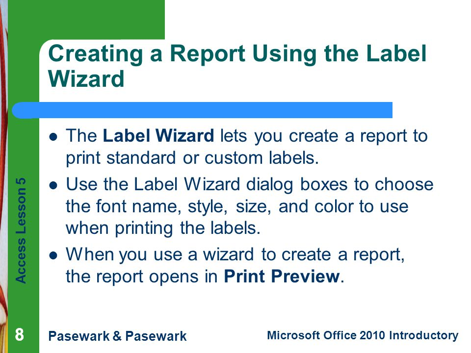 Office 2010 Introductory 888 Creating A Report Using The Label Wizard Lets You Create To Print Standard Or Custom Labels