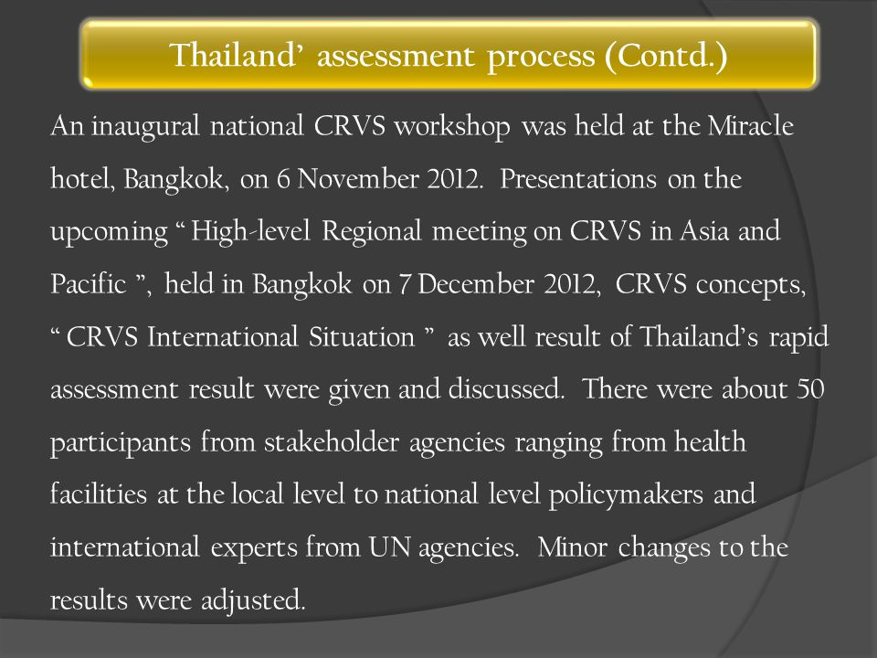 Thailand' assessment process (Contd.) An inaugural national CRVS workshop was held at the Miracle hotel, Bangkok, on 6 November 2012.