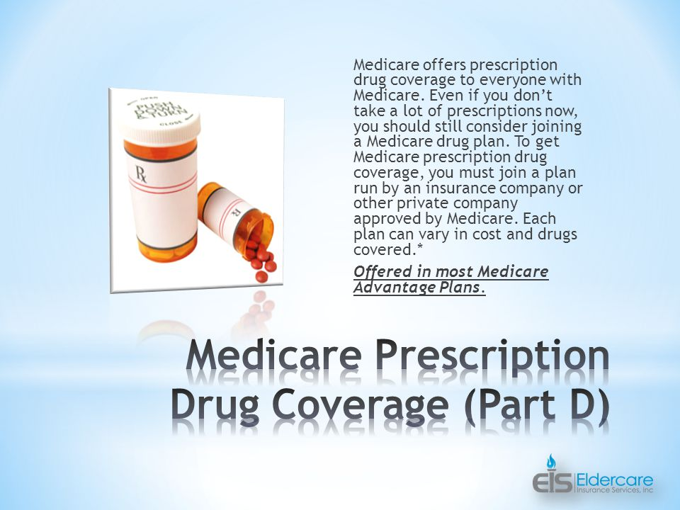 Medicare offers prescription drug coverage to everyone with Medicare.