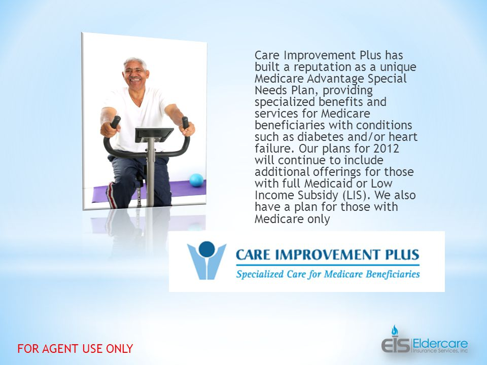 Care Improvement Plus has built a reputation as a unique Medicare Advantage Special Needs Plan, providing specialized benefits and services for Medicare beneficiaries with conditions such as diabetes and/or heart failure.