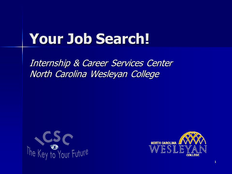 1 Your Job Search! Internship & Career Services Center North Carolina Wesleyan College