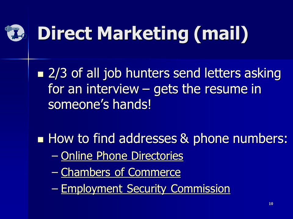 10 Direct Marketing (mail) 2/3 of all job hunters send letters asking for an interview – gets the resume in someone's hands.