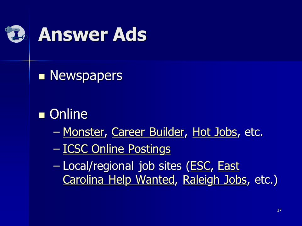 17 Answer Ads Newspapers Newspapers Online Online –Monster, Career Builder, Hot Jobs, etc.