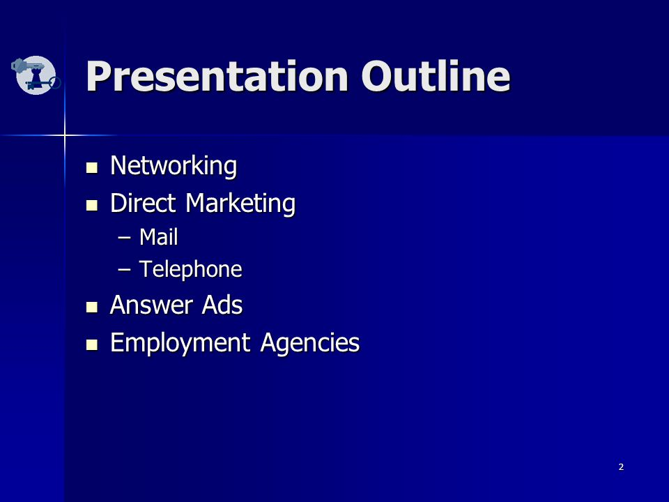 2 Presentation Outline Networking Networking Direct Marketing Direct Marketing –Mail –Telephone Answer Ads Answer Ads Employment Agencies Employment Agencies