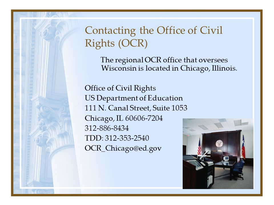Contacting the Office of Civil Rights (OCR) The regional OCR office that oversees Wisconsin is located in Chicago, Illinois.