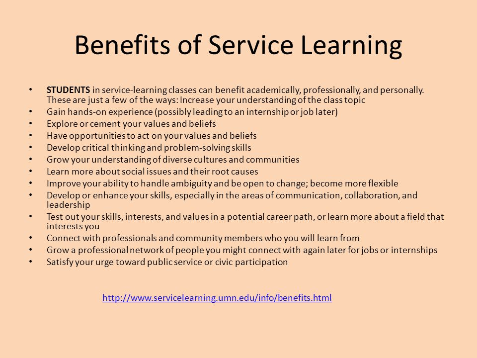 Benefits of Service Learning STUDENTS in service-learning classes can benefit academically, professionally, and personally.