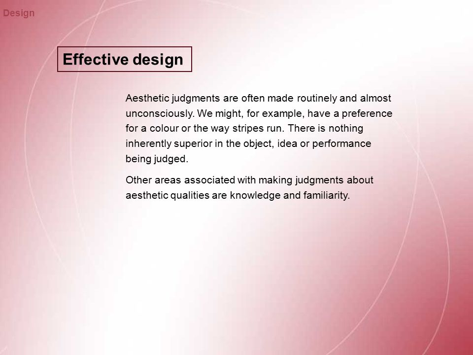 Effective design Design Aesthetic judgments are often made routinely and almost unconsciously.