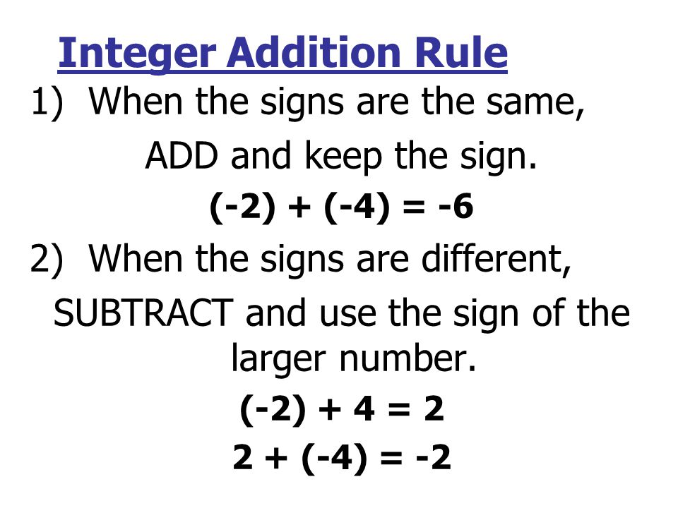Integer Addition Rule 1) When the signs are the same, ADD and keep the sign.