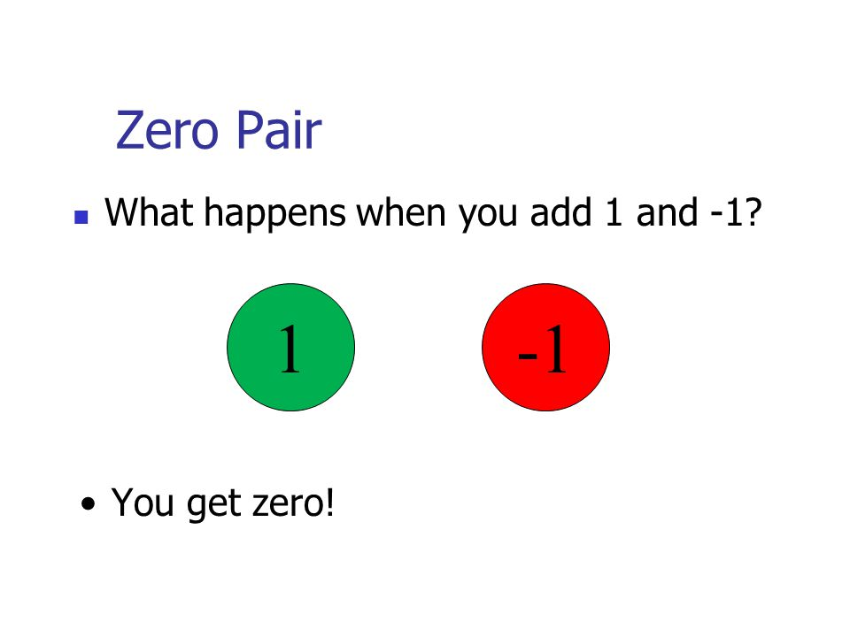 Zero Pair What happens when you add 1 and -1 1 You get zero!