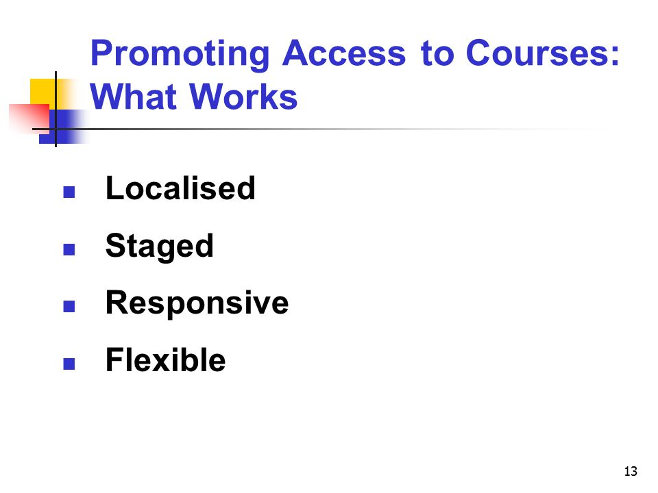 13 Promoting Access to Courses: What Works Localised Staged Responsive Flexible