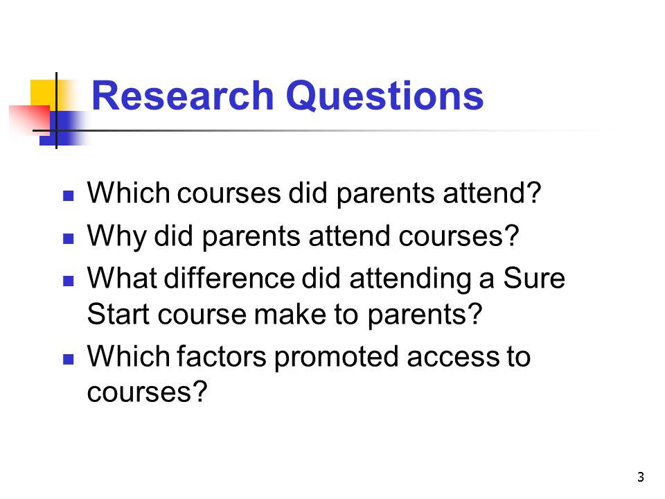 3 Research Questions Which courses did parents attend.
