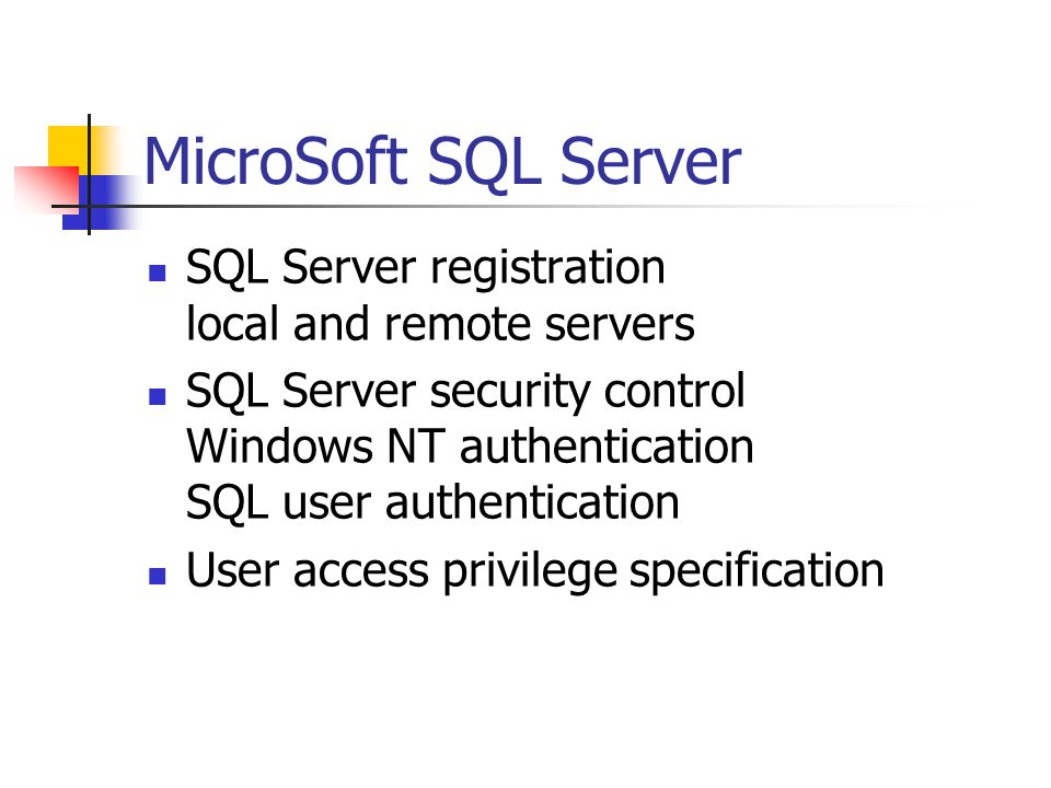 MicroSoft SQL Server SQL Server registration local and remote servers SQL Server security control Windows NT authentication SQL user authentication User access privilege specification