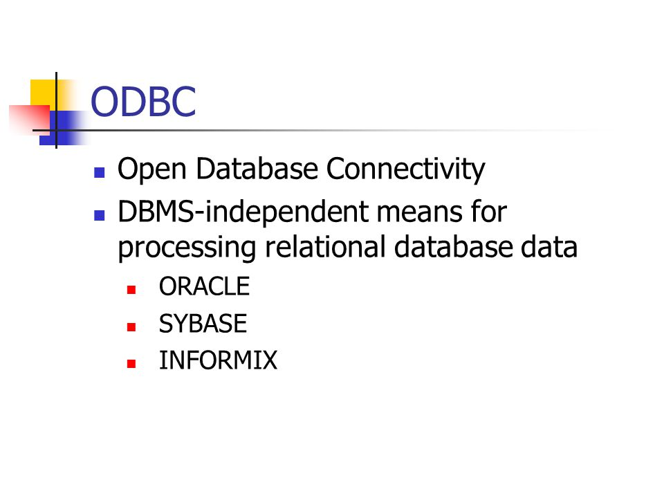 ODBC Open Database Connectivity DBMS-independent means for processing relational database data ORACLE SYBASE INFORMIX Page 342