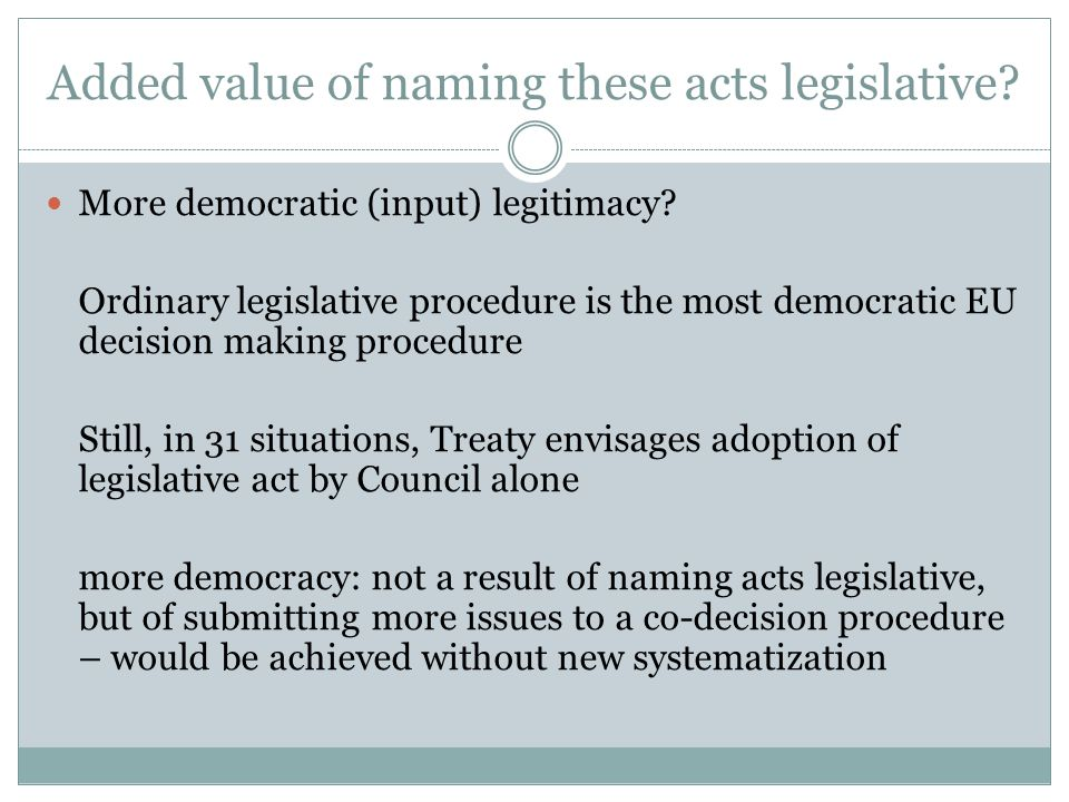 Added value of naming these acts legislative. More democratic (input) legitimacy.