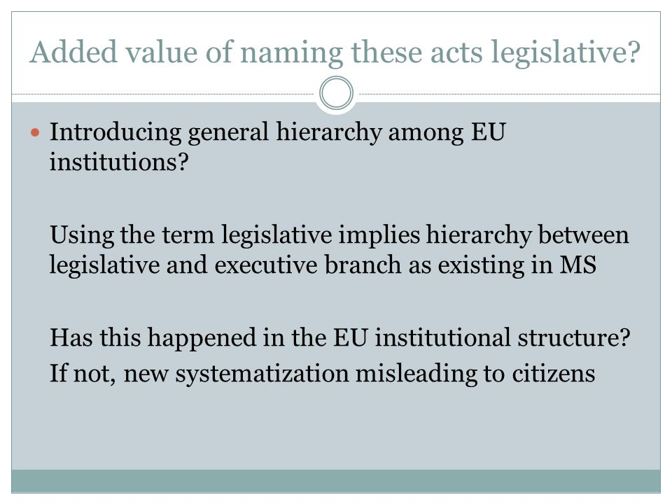 Added value of naming these acts legislative. Introducing general hierarchy among EU institutions.