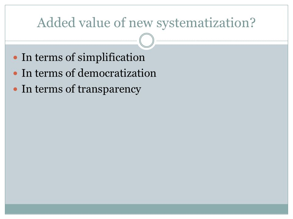 Added value of new systematization.