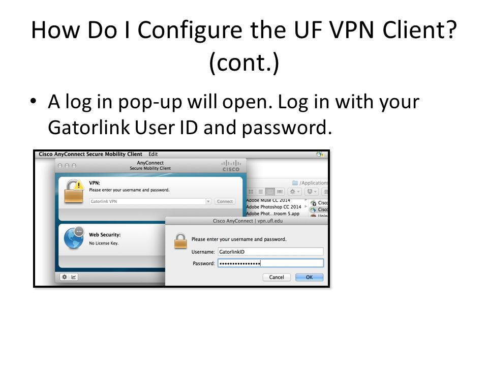 How Do I Configure the UF VPN Client. (cont.) A log in pop-up will open.