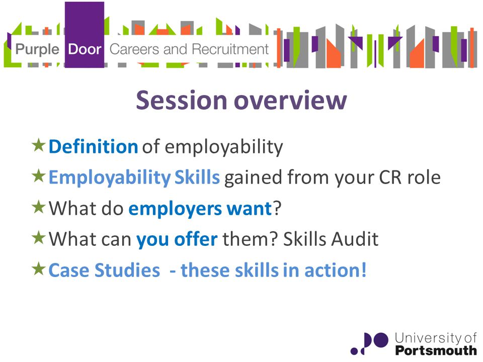 Session overview  Definition of employability  Employability Skills gained from your CR role  What do employers want.