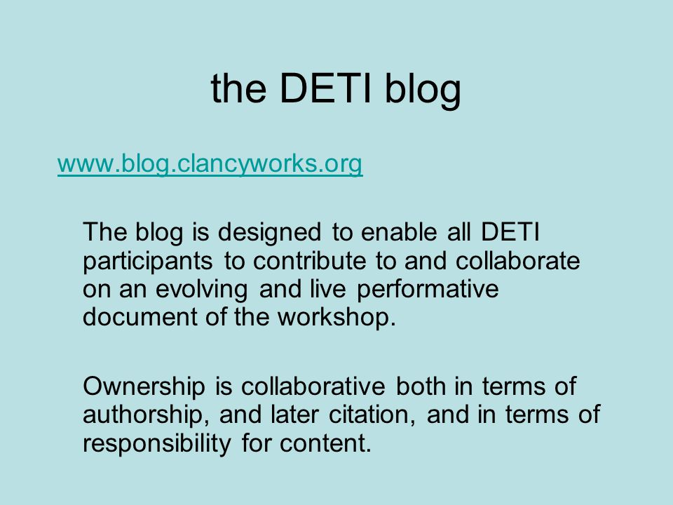 the DETI blog   The blog is designed to enable all DETI participants to contribute to and collaborate on an evolving and live performative document of the workshop.