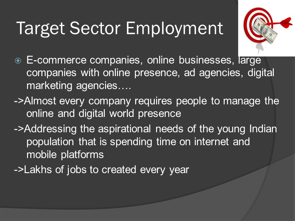 Target Sector Employment  E-commerce companies, online businesses, large companies with online presence, ad agencies, digital marketing agencies….