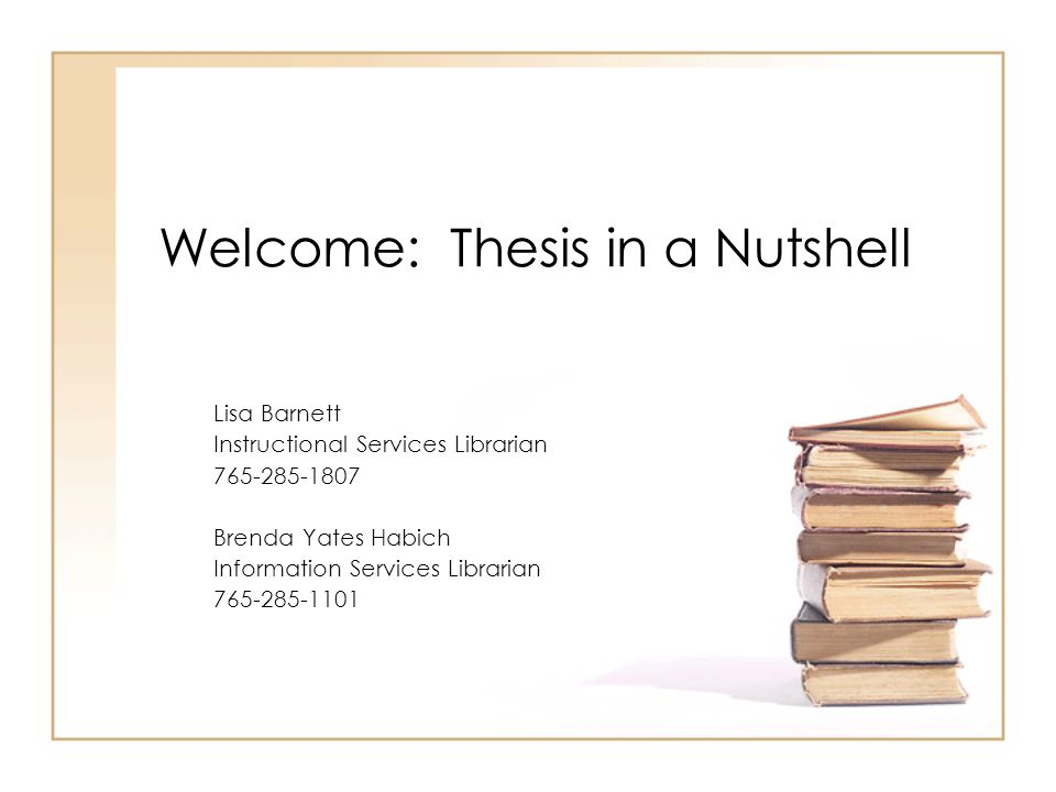 Welcome: Thesis in a Nutshell Lisa Barnett Instructional Services Librarian Brenda Yates Habich Information Services Librarian