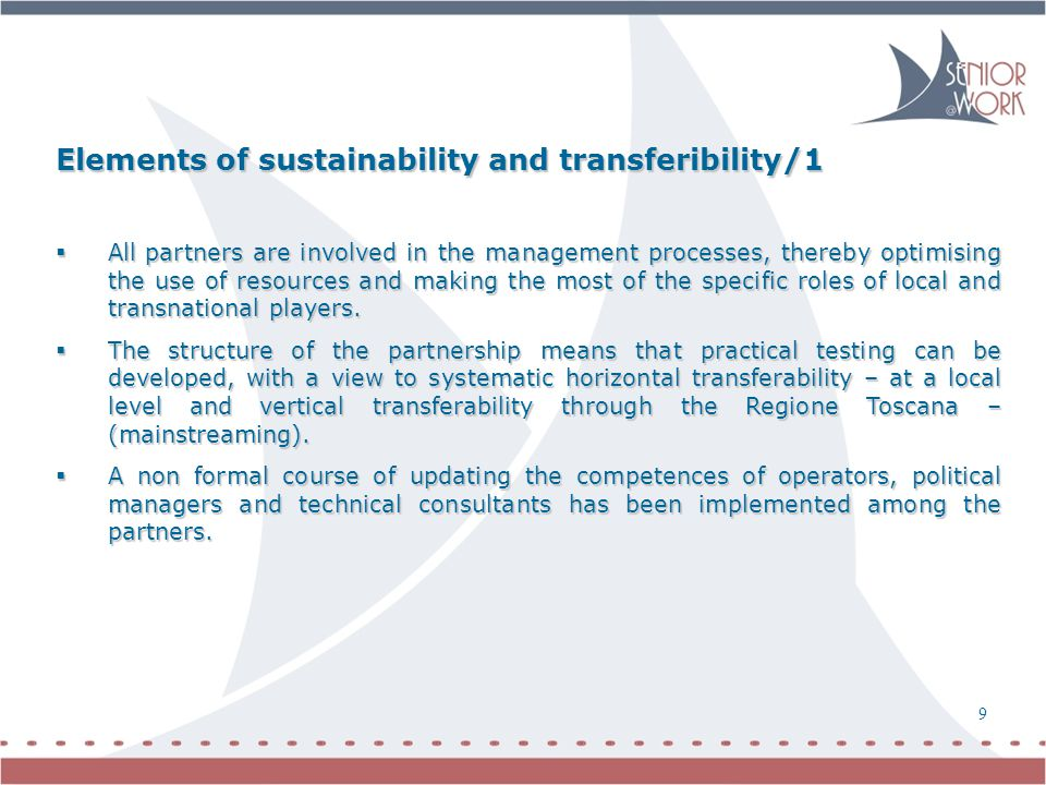 9 Elements of sustainability and transferibility/1  All partners are involved in the management processes, thereby optimising the use of resources and making the most of the specific roles of local and transnational players.