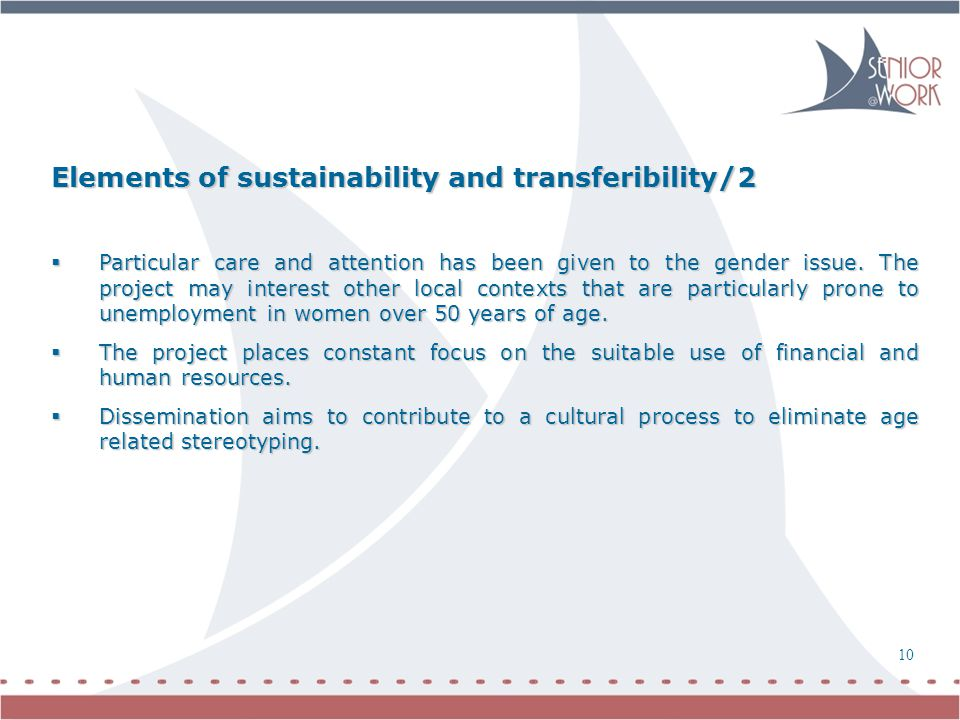 10 Elements of sustainability and transferibility/2  Particular care and attention has been given to the gender issue.