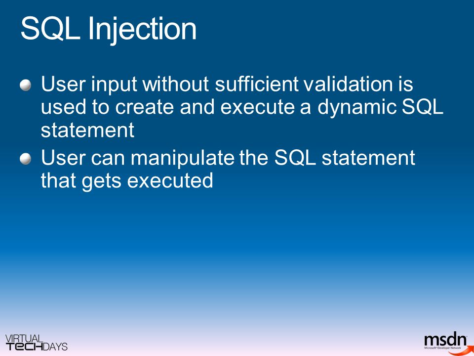 SQL Injection User input without sufficient validation is used to create and execute a dynamic SQL statement User can manipulate the SQL statement that gets executed