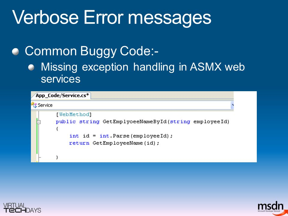Verbose Error messages Common Buggy Code:- Missing exception handling in ASMX web services