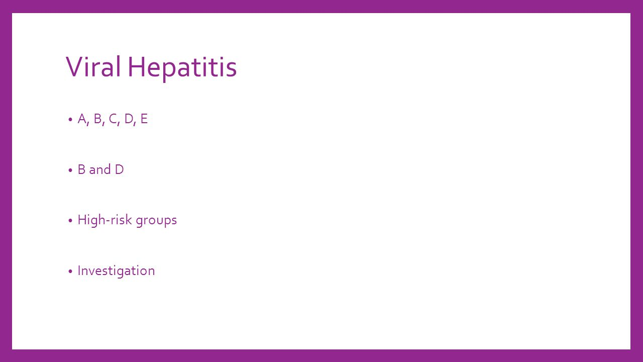 Viral Hepatitis A, B, C, D, E B and D High-risk groups Investigation