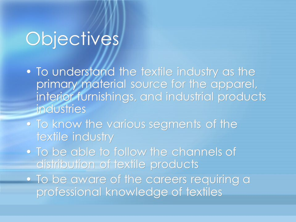 The Textile Industry  Objectives To understand the textile industry