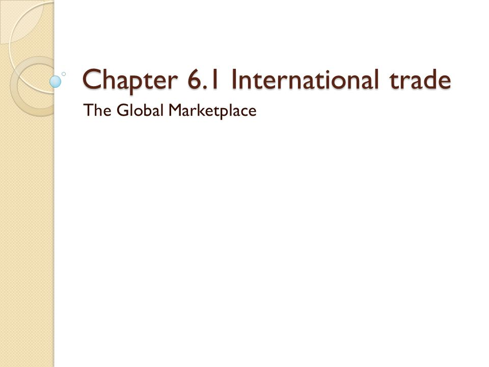 Chapter 6.1 International trade The Global Marketplace