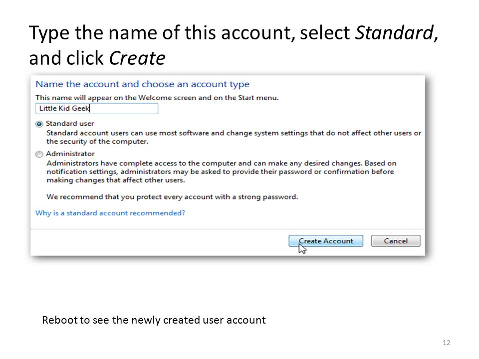 Type the name of this account, select Standard, and click Create Reboot to see the newly created user account 12