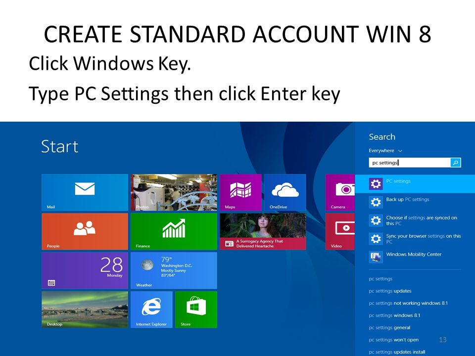 CREATE STANDARD ACCOUNT WIN 8 Click Windows Key. Type PC Settings then click Enter key 13