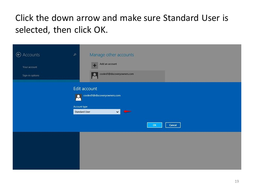 Click the down arrow and make sure Standard User is selected, then click OK. 19