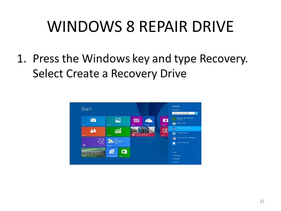WINDOWS 8 REPAIR DRIVE 1.Press the Windows key and type Recovery. Select Create a Recovery Drive 33