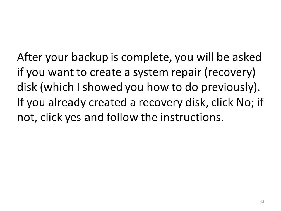 After your backup is complete, you will be asked if you want to create a system repair (recovery) disk (which I showed you how to do previously).