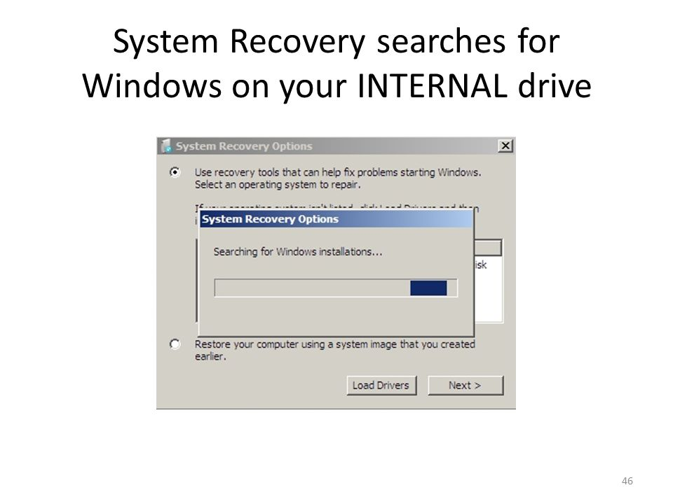 System Recovery searches for Windows on your INTERNAL drive 46