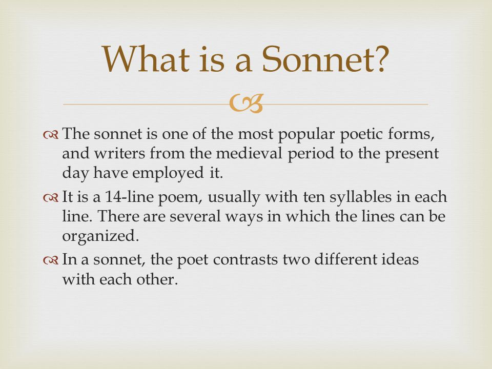   The sonnet is one of the most popular poetic forms, and writers from the medieval period to the present day have employed it.