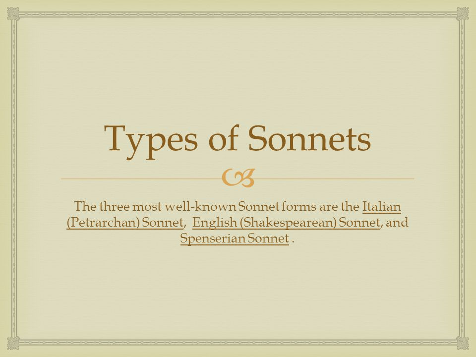  Types of Sonnets The three most well-known Sonnet forms are the Italian (Petrarchan) Sonnet, English (Shakespearean) Sonnet, and Spenserian Sonnet.