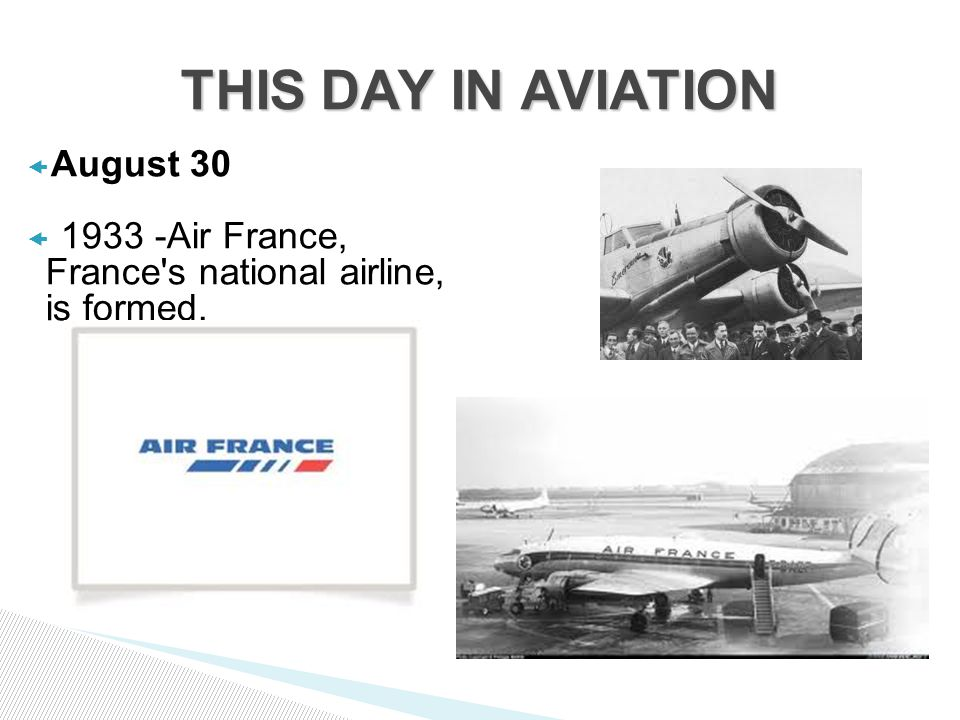  August 30  Air France, France s national airline, is formed. THIS DAY IN AVIATION