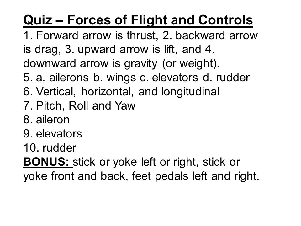 Quiz – Forces of Flight and Controls 1. Forward arrow is thrust, 2.