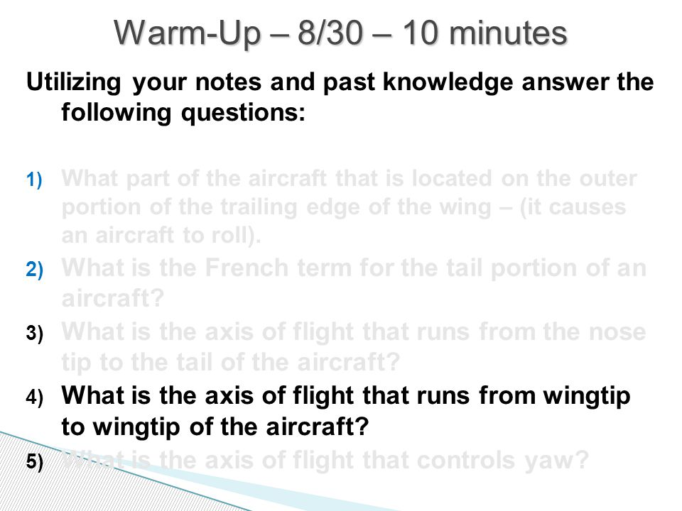 Utilizing your notes and past knowledge answer the following questions: 1) What part of the aircraft that is located on the outer portion of the trailing edge of the wing – (it causes an aircraft to roll).
