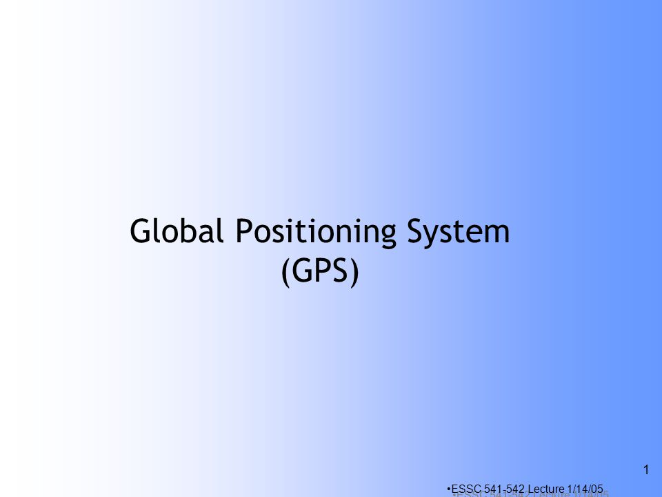 ESSC Lecture 1/14/05 1 Global Positioning System (GPS)
